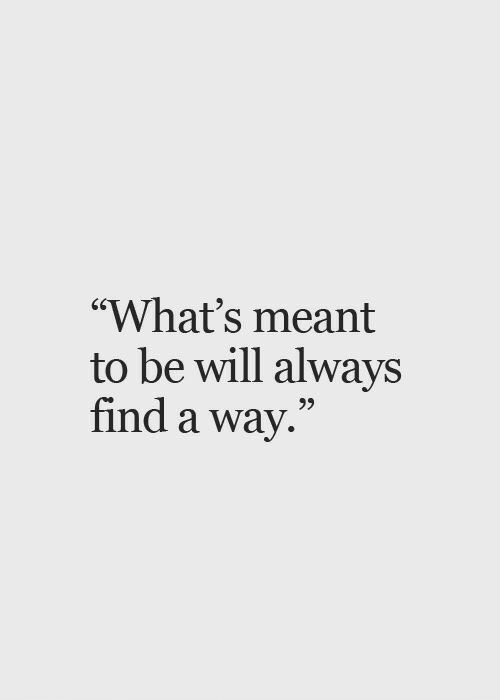 "Will, Whats, and Always: ""What's meant  to be will always  find a way.""  65  95"