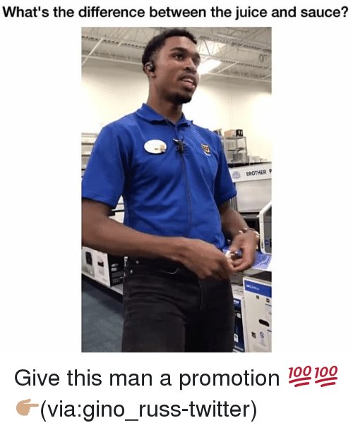—˜: What's the difference between the juice and sauce?  BROTHER P Give this man a promotion 💯💯 👉🏽(via:gino_russ-twitter)