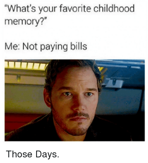 """Bills, Memory, and Whats: """"What's your favorite childhood  memory?""""  Me: Not paying bills Those Days."""