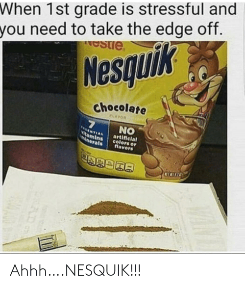 Artificial: When 1st grade is stressful and  you need to take the edge off.  estie  Nesquik  chocolate  PLAYOR  7  NO  NTIAL  Vitamins  minerals  artificial  colors or  flavors  CICITE Ahhh….NESQUIK!!!