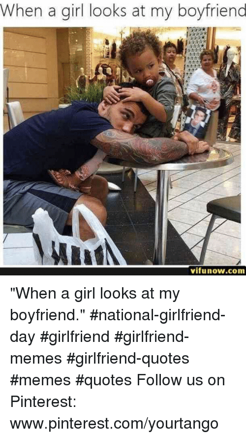 "Girlfriend Memes: When a girl looks at my boyfriend  vifunow.com ""When a girl looks at my boyfriend."" #national-girlfriend-day #girlfriend #girlfriend-memes #girlfriend-quotes #memes #quotes Follow us on Pinterest: www.pinterest.com/yourtango"