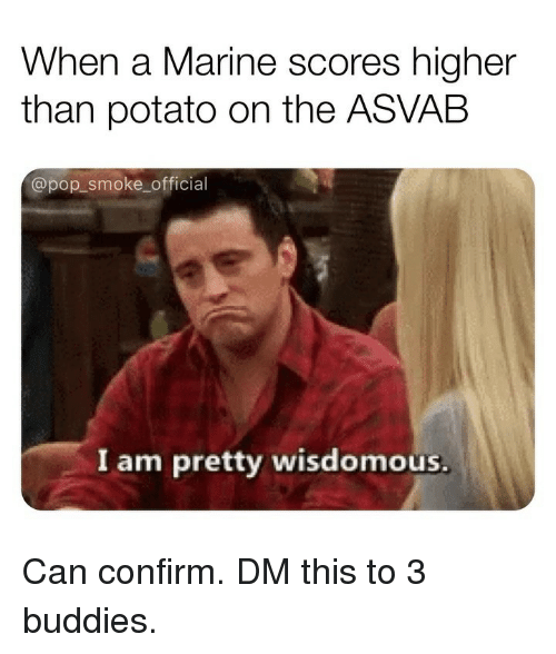 Memes, Pop, and Potato: When a Marine scores higher  than potato on the ASVAB  @pop smoke official  I am pretty wisdomous Can confirm. DM this to 3 buddies.