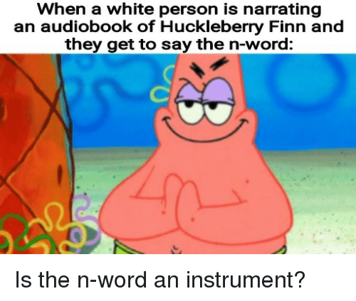 Finn, White, and Word: When a white person is narrating  an audiobook of Huckleberry Finn and  they get to say the n-word: Is the n-word an instrument?