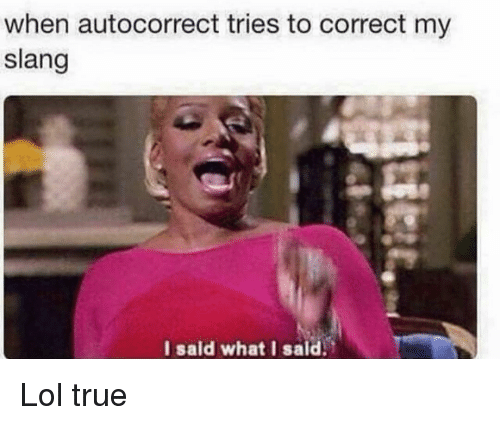 Autocorrect, Funny, and Lol: when autocorrect tries to correct my  slang  I sald what I sald Lol true
