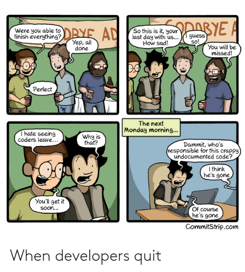 When: When developers quit