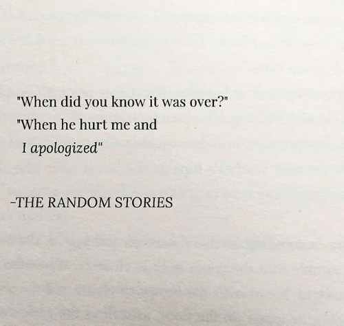 """Random, Did, and You: """"When did you know it was over?""""  """"When he hurt me and  I apologized""""  -THE RANDOM STORIES"""