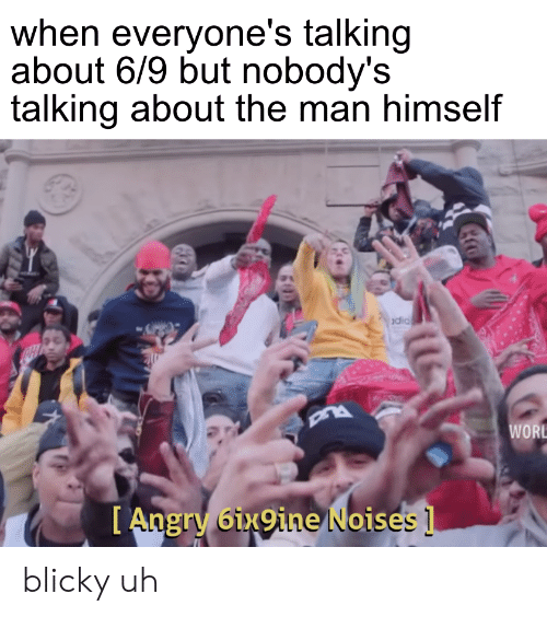 Dank Memes, Angry, and Dia: when everyone's talking  about 6/9 but nobody's  talking about the man himself  dia  WORL  [Angry 6ix9ine Noises 1 blicky uh