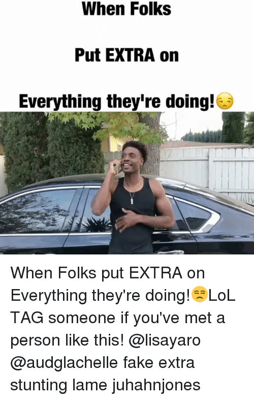 stunting: When Folks  Put EXTRA on  Everything they're doing! When Folks put EXTRA on Everything they're doing!😒LoL TAG someone if you've met a person like this! @lisayaro @audglachelle fake extra stunting lame juhahnjones