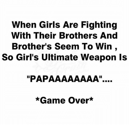 """Seemes: When Girls Are Fighting  With Their Brothers And  Brother's Seem To Win ,  So Girl's Ultimate Weapon ls  """"PAPAAAAAAAA""""..  *Game Over*"""
