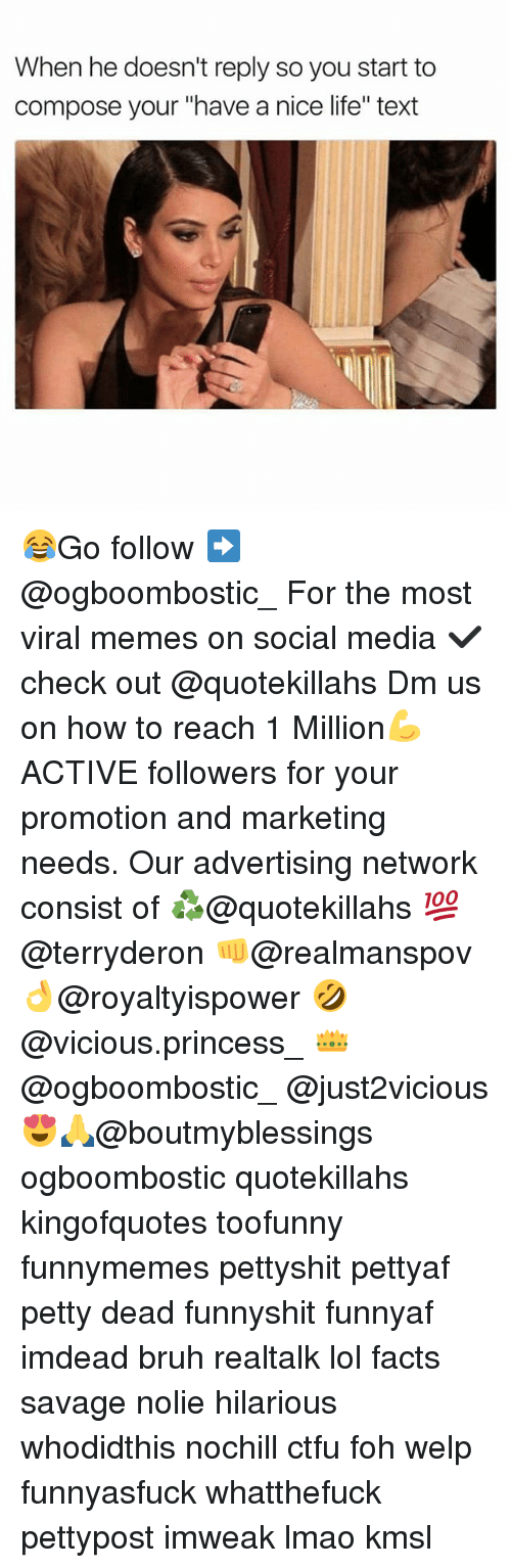 """Bruh, Ctfu, and Facts: When he doesn't reply so you start to  compose your """"have a nice life"""" text 😂Go follow ➡@ogboombostic_ For the most viral memes on social media ✔check out @quotekillahs Dm us on how to reach 1 Million💪ACTIVE followers for your promotion and marketing needs. Our advertising network consist of ♻@quotekillahs 💯@terryderon 👊@realmanspov 👌@royaltyispower 🤣@vicious.princess_ 👑@ogboombostic_ @just2vicious😍🙏@boutmyblessings ogboombostic quotekillahs kingofquotes toofunny funnymemes pettyshit pettyaf petty dead funnyshit funnyaf imdead bruh realtalk lol facts savage nolie hilarious whodidthis nochill ctfu foh welp funnyasfuck whatthefuck pettypost imweak lmao kmsl"""