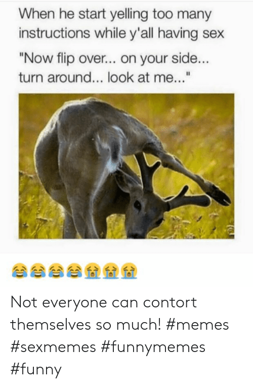 """Funny, Memes, and Sex: When he start yelling too many  instructions while y'all having sex  """"Now flip over... on your side...  turn around... look at me...""""  傘傘傘傘叠叠叠 Not everyone can contort themselves so much! #memes #sexmemes #funnymemes #funny"""