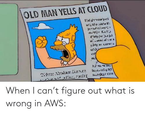 When: When I can't figure out what is wrong in AWS: