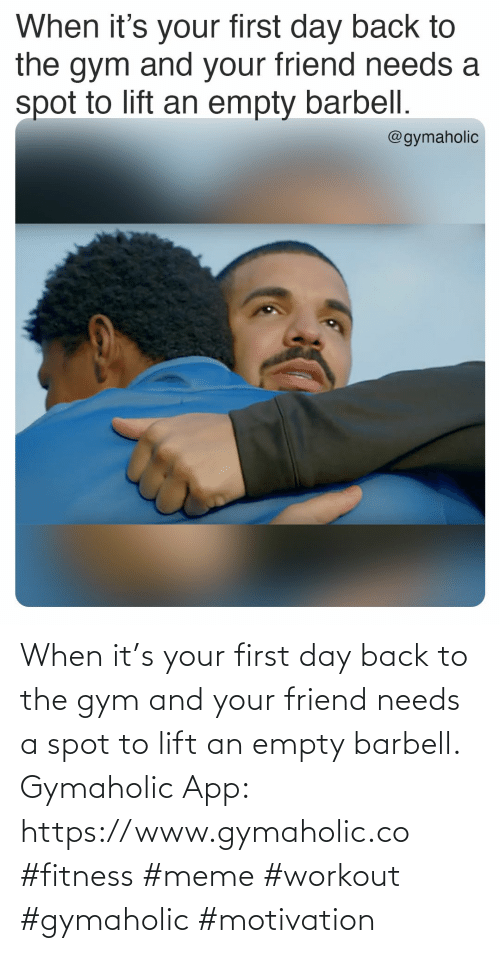 Gymaholic: When it's your first day back to the gym and your friend needs a spot to lift an empty barbell.  Gymaholic App: https://www.gymaholic.co  #fitness #meme #workout #gymaholic #motivation