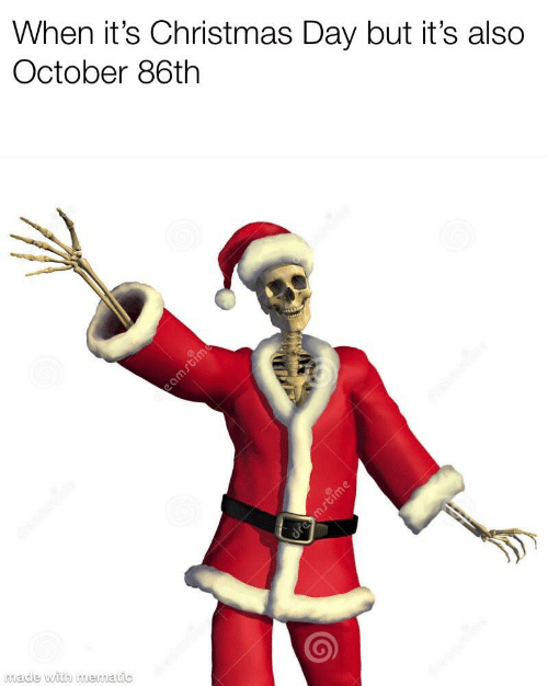 Christmas, Day, and October: When it's Christmas Day but it's also  October 86th  made with mematic