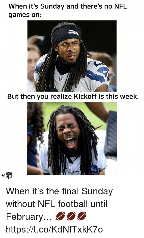 Nfl Football: When it's Sunday and there's no NFL  games on:  But then you realize Kickoff is this week:  AMIL  SE  O N When it's the final Sunday without NFL football until February… 🏈🏈🏈 https://t.co/KdNfTxkK7o