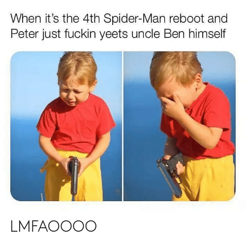 Dank Memes: When it's the 4th Spider-Man reboot and  Peter just fuckin yeets uncle Ben himself LMFAOOOO