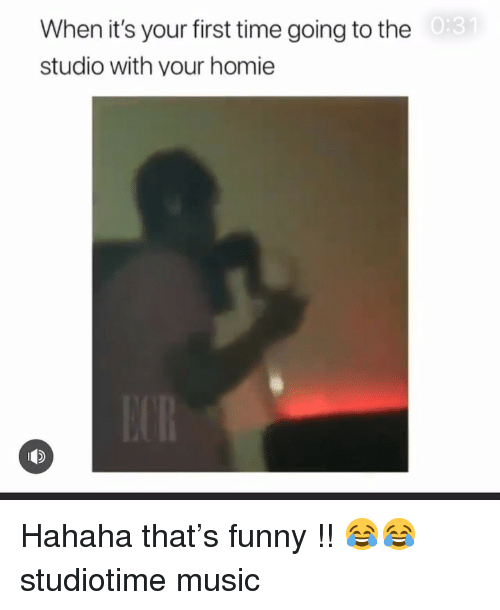 Funny, Homie, and Memes: When it's your first time going to the  studio with your homie  떼> Hahaha that's funny !! 😂😂 studiotime music