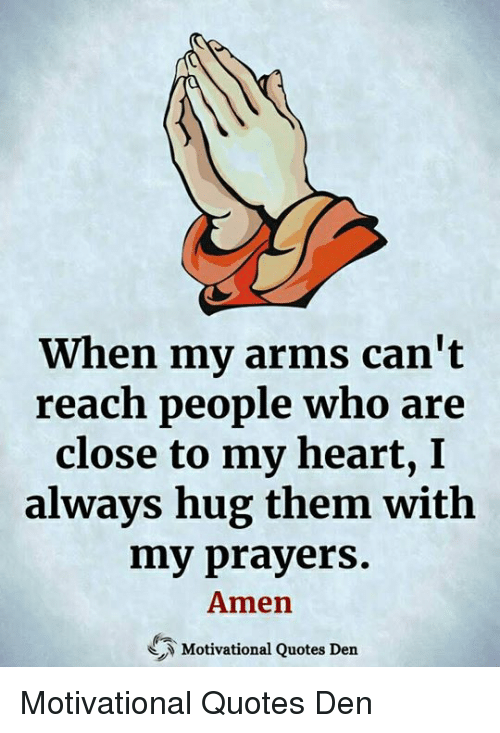 Memes, Heart, and Quotes: When my arms can't  reach people who are  close to my heart,I  always hug them with  my prayers  Amen  Motivational Quotes Den Motivational Quotes Den