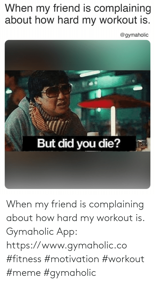 hard: When my friend is complaining about how hard my workout is.  Gymaholic App: https://www.gymaholic.co  #fitness #motivation #workout #meme #gymaholic