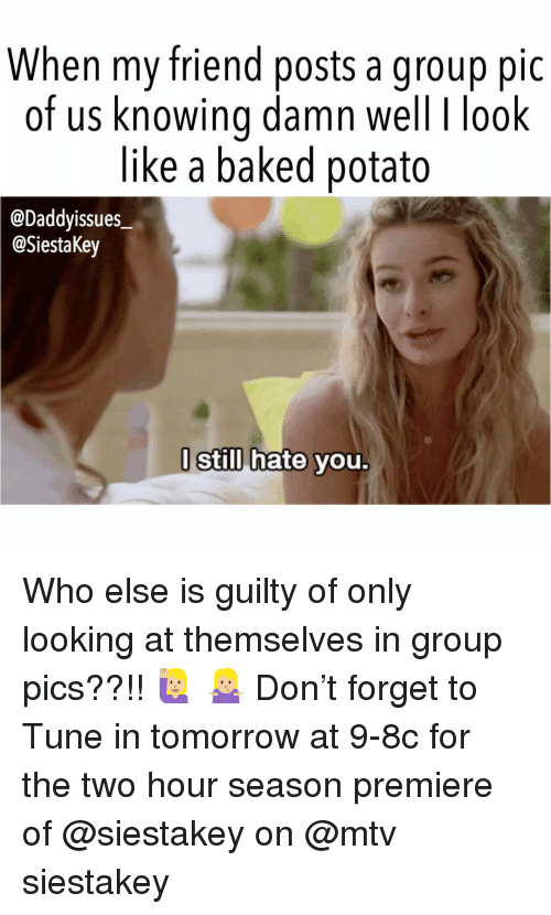 MTV: When my friend posts a group pic  of us knowina damn well I look  like a baked potato  @Daddyissues  @SiestaKey  l Still hate vou Who else is guilty of only looking at themselves in group pics??!! 🙋🏼‍♀️ 🤷🏼‍♀️ Don't forget to Tune in tomorrow at 9-8c for the two hour season premiere of @siestakey on @mtv siestakey