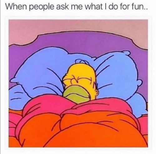 Ask, Fun, and What: When people ask me what I do for fun..