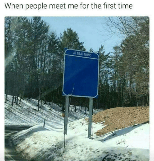 Time, First, and For: When people meet me for the first time  ATTRACTIONS