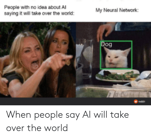 World: When people say AI will take over the world