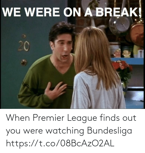 🤖: When Premier League finds out you were watching Bundesliga https://t.co/08BcAzO2AL