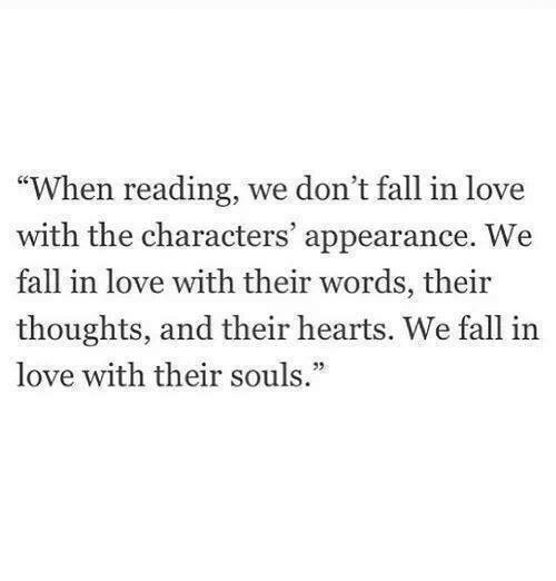 """Fall, Love, and Hearts: When reading, we don't fall in love  with the characters' appearance. We  fall in love with their words, their  thoughts, and their hearts. We fall in  love with their souls.""""  92"""