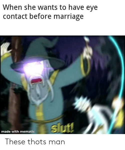 When She: When she wants to have eye  contact before marriage  slut!  made with mematic These thots man