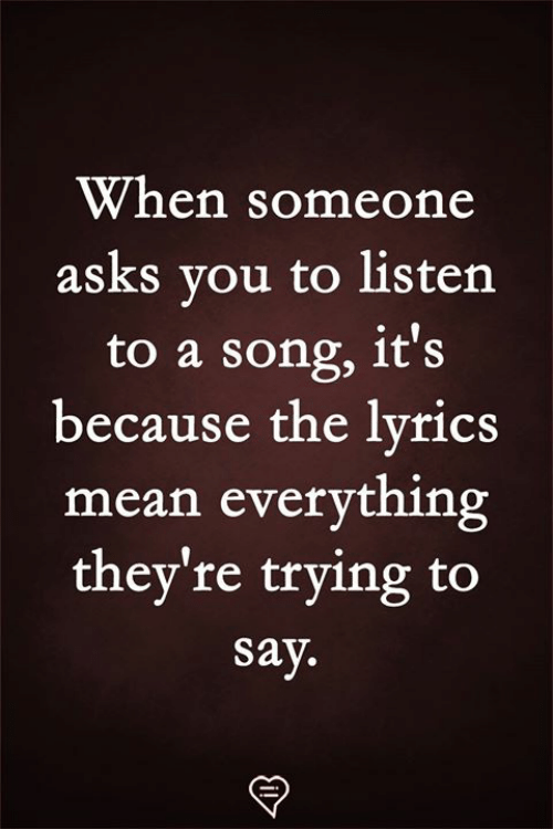 Memes, Mean, and A Song: When someone  asks you to listen  to a song, 1t's  because the lvrics  mean everything  they're trying to  Sav.