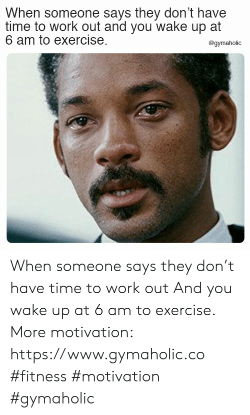 dont-have-time: When someone says they don't have  time to work out and you wake up at  6 am to exercise  @gymaholic When someone says they don't have time to work out  And you wake up at 6 am to exercise.  More motivation: https://www.gymaholic.co  #fitness #motivation #gymaholic