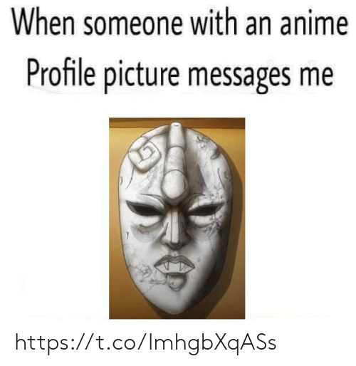 Profile Picture: When someone with an anime  Profile picture messages me https://t.co/lmhgbXqASs