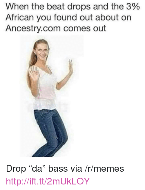 """Memes, Ancestry, and Http: When the beat drops and the 3%  African you found out about on  Ancestry.com comes out <p>Drop """"da"""" bass via /r/memes <a href=""""http://ift.tt/2mUkLOY"""">http://ift.tt/2mUkLOY</a></p>"""