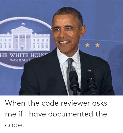 If I: When the code reviewer asks me if I have documented the code.