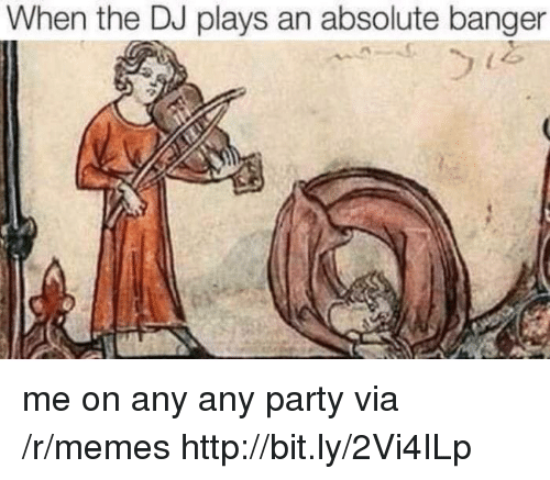 Memes, Party, and Http: When the DJ plays an absolute banger me on any any party via /r/memes http://bit.ly/2Vi4ILp