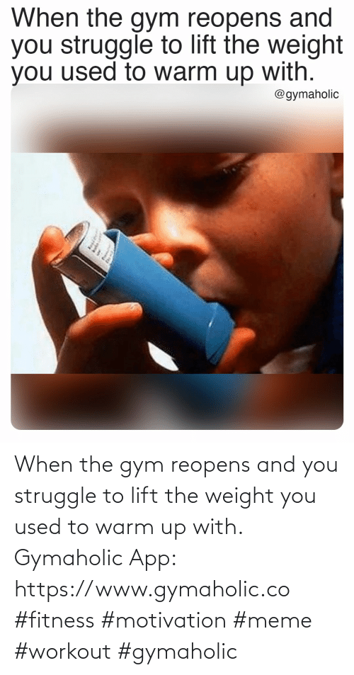 used: When the gym reopens and you struggle to lift the weight you used to warm up with.  Gymaholic App: https://www.gymaholic.co   #fitness #motivation #meme #workout #gymaholic
