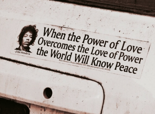 Love, Jimi Hendrix, and Power: When the Power of Love  Overcomes the Love of Power  the World Will Know Peace  Jimi Hendrix