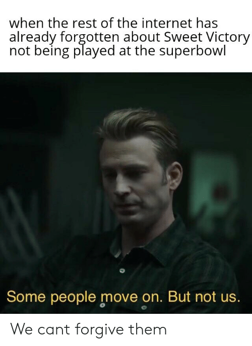 Internet, Superbowl, and Rest: when the rest of the internet has  already forgotten about Sweet Victory  not being played at the superbowl  Some people move on. But not us. We cant forgive them