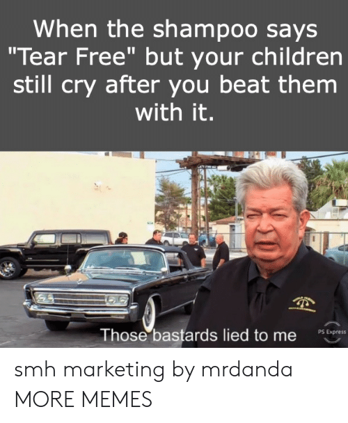 """Children, Dank, and Memes: When the shampoo says  """"Tear Free"""" but your children  still cry after you beat them  with it.  Those bastards lied to me  PS Express smh marketing by mrdanda MORE MEMES"""