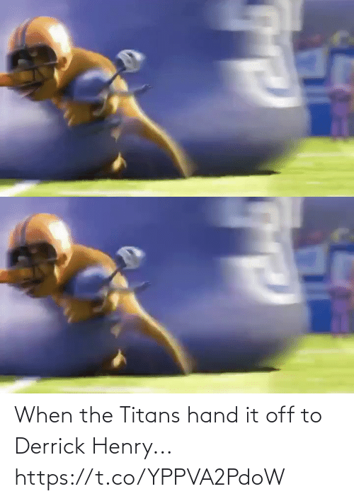 When The: When the Titans hand it off to Derrick Henry... https://t.co/YPPVA2PdoW