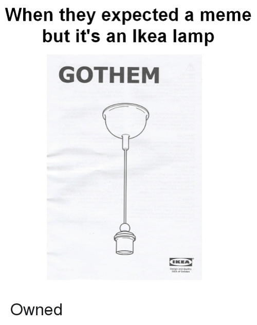Ikea, Lamp, and They: When they expected a mem  but it's an lkea lamp  GOTHEM  IKEA Owned