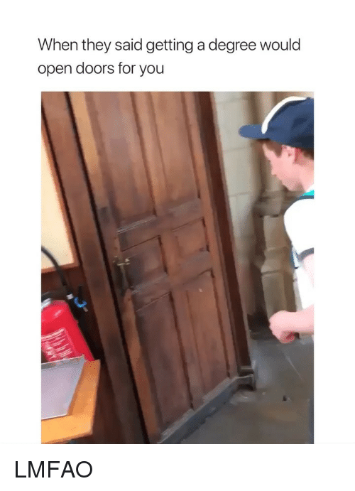 Girl Memes, Lmfao, and Doors: When they said getting a degree would  open doors for you LMFAO