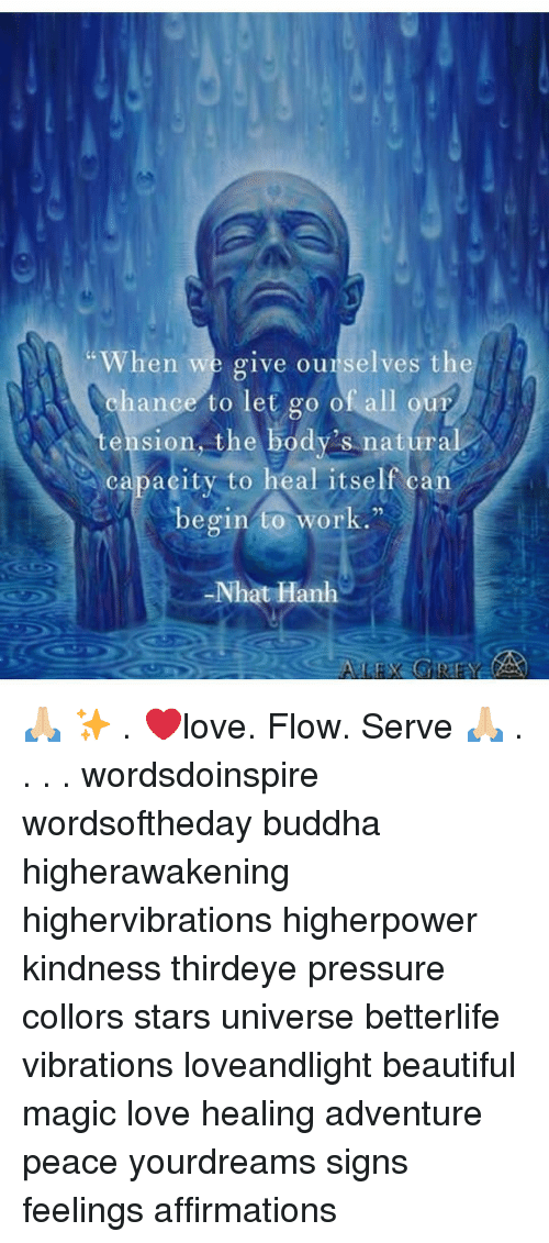 "Beautiful, Love, and Memes: When we give ourselves theS  %hance to let go of, all our  ension, the body's natural  capacity to heal itself can  begin to work.""  92  Nhat Hanh 🙏🏼 ✨ . ❤️love. Flow. Serve 🙏🏼 . . . . wordsdoinspire wordsoftheday buddha higherawakening highervibrations higherpower kindness thirdeye pressure collors stars universe betterlife vibrations loveandlight beautiful magic love healing adventure peace yourdreams signs feelings affirmations"