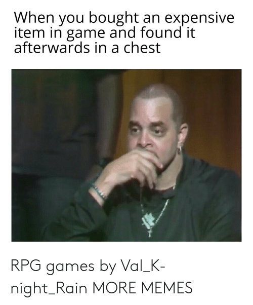 Item: When you bought an expensive  item in game and found it  afterwards in a chest RPG games by Val_K-night_Rain MORE MEMES