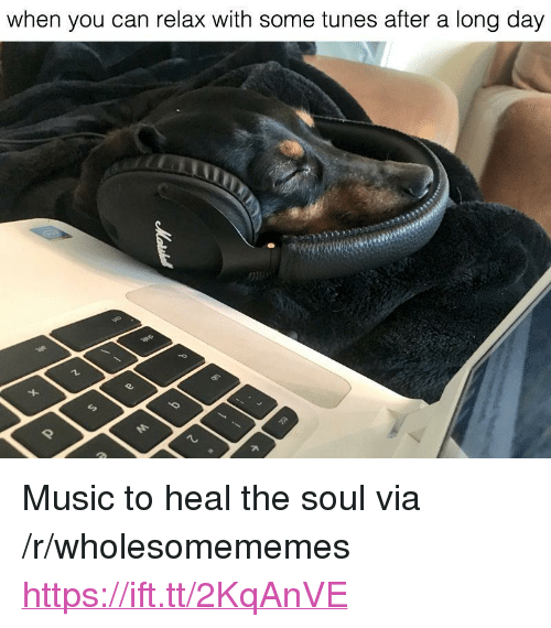 """Music, Soul, and Can: when you can relax with some tunes after a long day <p>Music to heal the soul via /r/wholesomememes <a href=""""https://ift.tt/2KqAnVE"""">https://ift.tt/2KqAnVE</a></p>"""