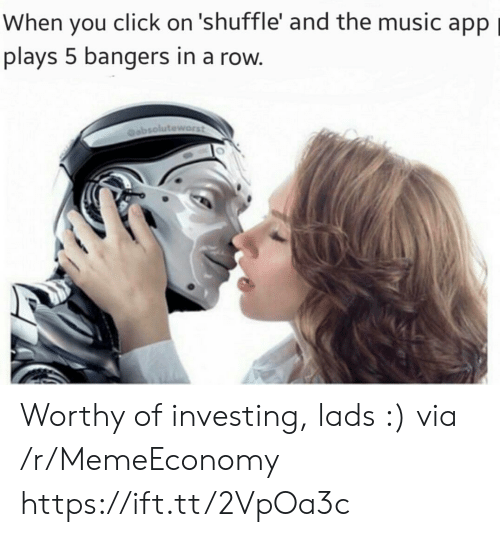Click, Music, and App: When you click on 'shuffle' and the music app  plays 5 bangers in a row. Worthy of investing, lads :) via /r/MemeEconomy https://ift.tt/2VpOa3c