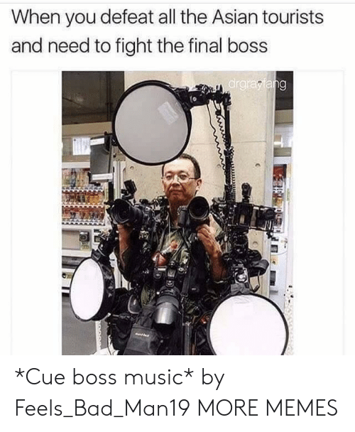 The Final Boss: When you defeat all the Asian tourists  and need to fight the final boss  ar *Cue boss music* by Feels_Bad_Man19 MORE MEMES