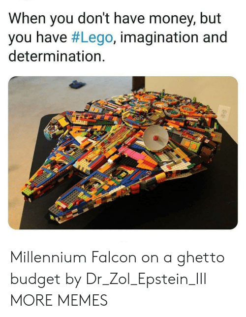 Budget: When you don't have money, but  you have #Lego, imagination and  determination. Millennium Falcon on a ghetto budget by Dr_Zol_Epstein_III MORE MEMES