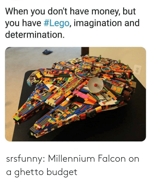 Budget: When you don't have money, but  you have #Lego, imagination and  determination. srsfunny:  Millennium Falcon on a ghetto budget